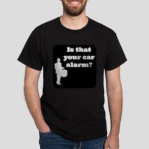 Is that Your car Alarm? Dark T-Shirt
