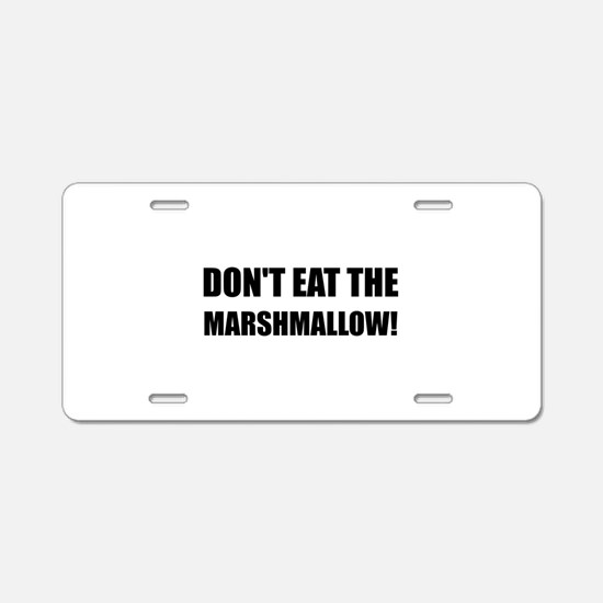 Do Not Eat Marshmallow Test Aluminum License Plate