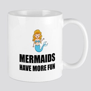 Mermaids Have More Fun Mugs