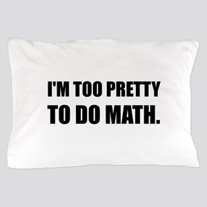 Too Pretty To Do Math Pillow Case