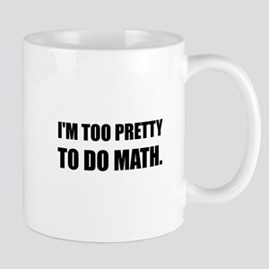 Too Pretty To Do Math Mugs