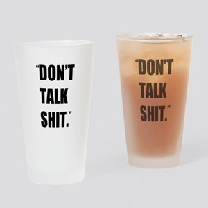Don't Talk Shit Drinking Glass