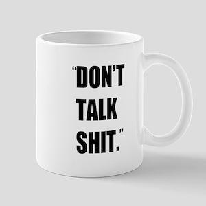 Don't Talk Shit Mug