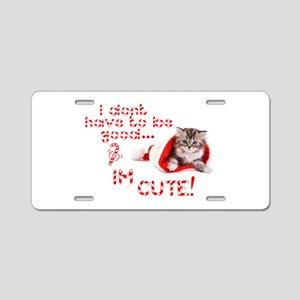 I dont have to be good Im cute Aluminum License Pl