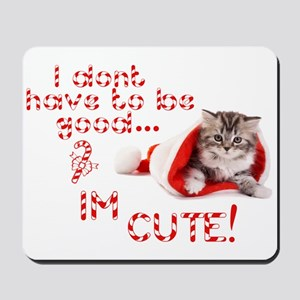 I dont have to be good Im cute Mousepad