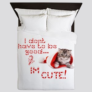 I dont have to be good Im cute Queen Duvet