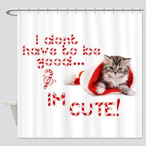 I dont have to be good Im cute Shower Curtain