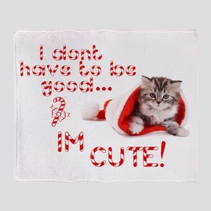 I dont have to be good Im cute Throw Blanket