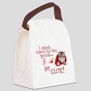 I dont have to be good Im cute Canvas Lunch Bag