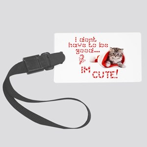 I dont have to be good Im cute Large Luggage Tag