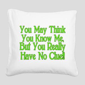 You Have No Clue Square Canvas Pillow