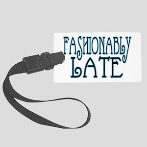 Fashionably Late Large Luggage Tag
