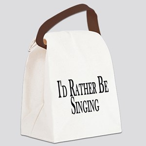 Rather Be Singing Canvas Lunch Bag