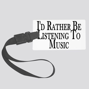Rather Listen To Music Large Luggage Tag
