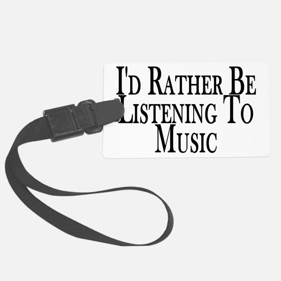 Rather Listen To Music Luggage Tag