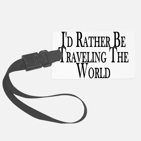 Rather Travel The World Luggage Tag
