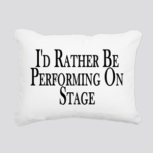 Rather Perform On Stage Rectangular Canvas Pillow