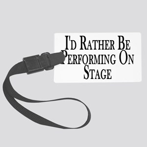 Rather Perform On Stage Large Luggage Tag
