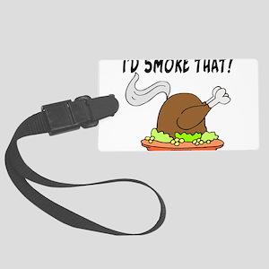 I'd Smoke That Turkey Large Luggage Tag