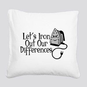 Iron Out Differences Square Canvas Pillow