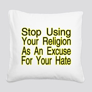 Stop Using Religion Square Canvas Pillow
