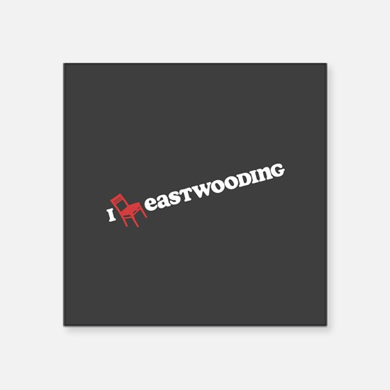 """I Chair Eastwooding Square Sticker 3"""" x 3"""""""