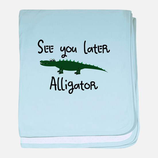 See you later Alligator baby blanket
