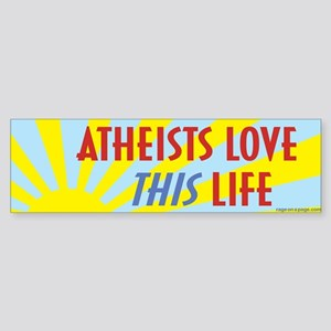 Atheists Love This Life Sticker (Bumper)