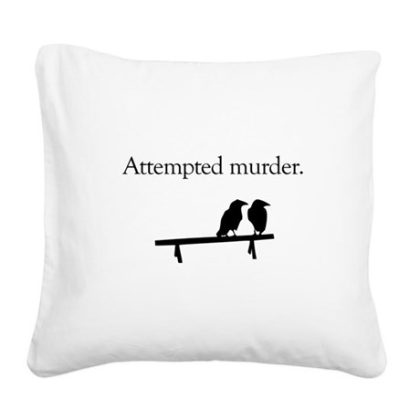 Attempted Murder Square Canvas Pillow