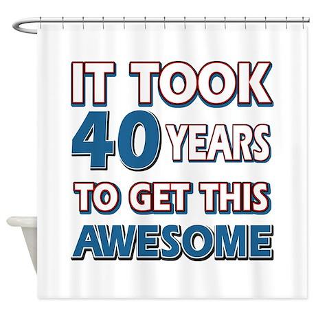 40 Year Old Birthday Gift Ideas Shower Curtain By Swagteez