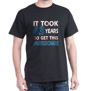 43 Year Old Birthday Gift Ideas Dark T Shirt