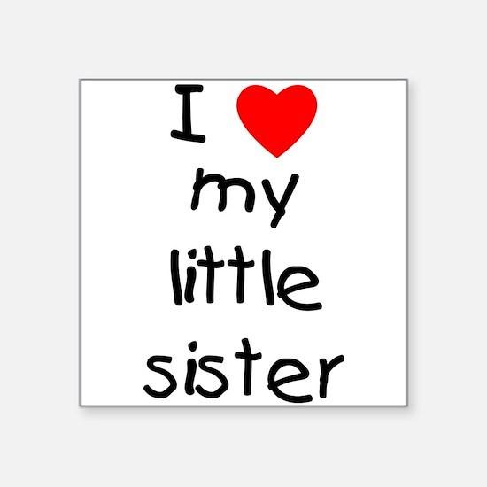 "lovemylittlesister.png Square Sticker 3"" x 3"""