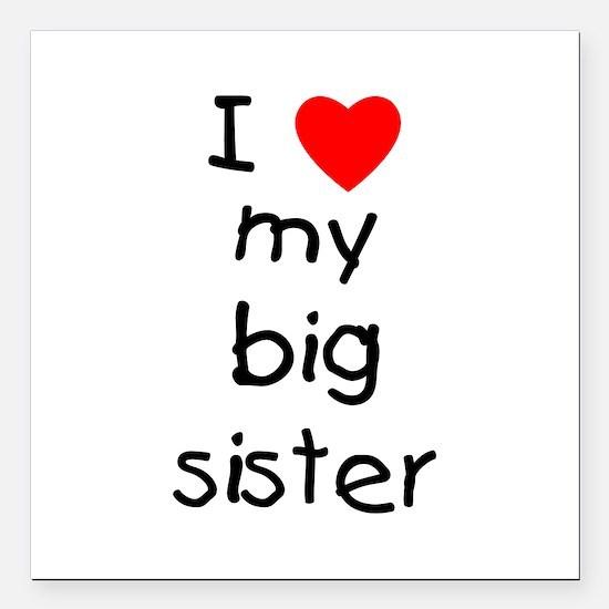 "I Love My Big Sister Square Car Magnet 3"" X 3"