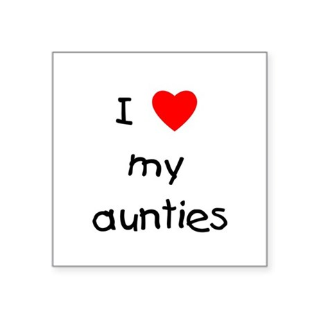 """lovemyaunties.png Square Sticker 3"""" x 3"""""""