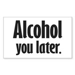 Alcohol You Later Sticker (Rectangle 50 pk)