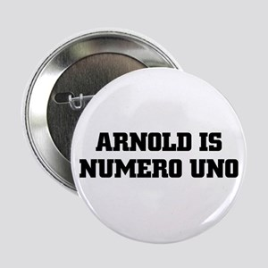 ARNOLD IS NUMERO UNO Button