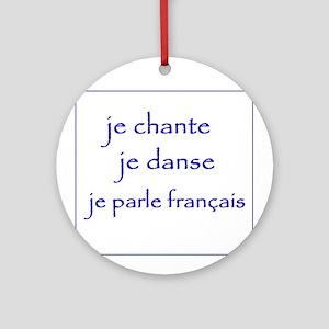 je chante je danse je parle français Ornament (Rou