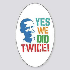 Yes We Did Twice! Sticker (Oval)