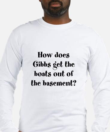 How does Gibbs get the boats out T-Shirt Long Slee