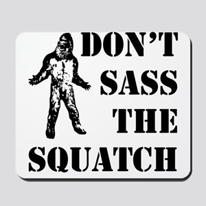 Dont sass the Squatch Mousepad