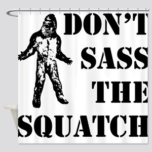 Dont sass the Squatch Shower Curtain
