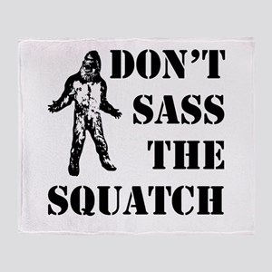 Dont sass the Squatch Throw Blanket