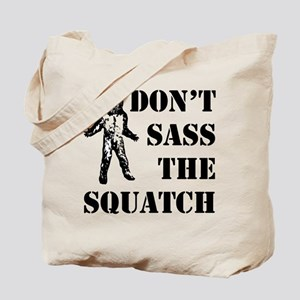 Dont sass the Squatch Tote Bag