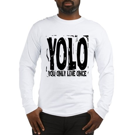 YOLO: You Only Live Once Long Sleeve T-Shirt