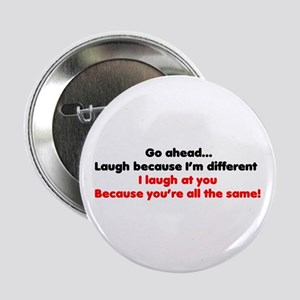 Go ahead laugh because I'm di Button