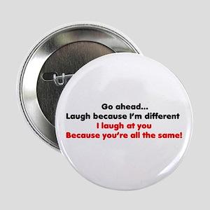 Go ahead laugh because I'm di Button