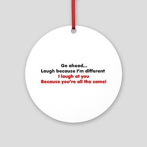 Go ahead laugh because I'm di Ornament (Round)