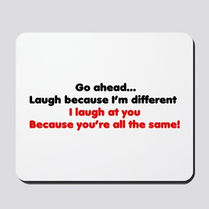 Go ahead laugh because I'm di Mousepad