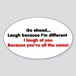 Go ahead laugh because I'm di Oval Sticker