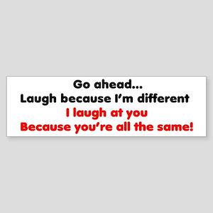 Go ahead laugh because I'm di Bumper Sticker